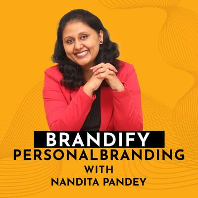 Brandify: Personal Branding with Nandita Pandey