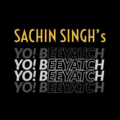 Sachin Singh's Yo! Beeyatch