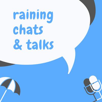 Raining Chats & Talks