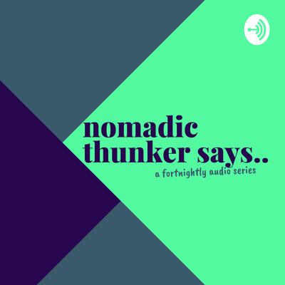 Nomadic Thunker Says...