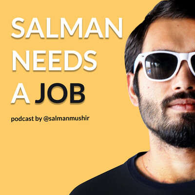 Salman Needs A Job - a podcast about jobs